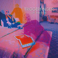 Triggerfinger – Off The Rack