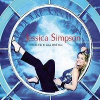 Jessica Simpson – I Think I'm In Love With You