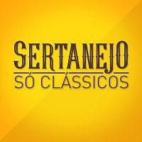Různí interpreti – Sertanejo Só Clássicos