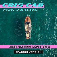 Cris Cab, J. Balvin – Just Wanna Love You (Spanish Version)