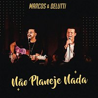 Marcos & Belutti – Nao Planeje Nada
