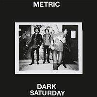 Metric – Dark Saturday