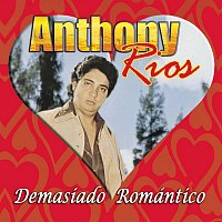 Anthony Rios – Demasiado Romántico
