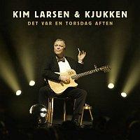 Kim Larsen, Kjukken – Det var en torsdag aften (Live)
