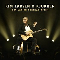 Kim Larsen & Kjukken – Det var en torsdag aften (Live)