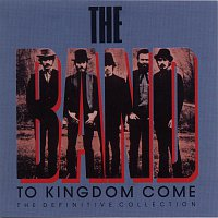 The Band – To Kingdom Come (The Definitive Collection)
