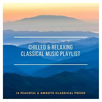 Chris Snelling, Amy Collins, Max Arnald, Nils Hahn, Robyn Goodall, Andrew O'Hara – Chilled and Relaxing Classical Music Playlist: 14 Peaceful and Smooth Classical Pieces