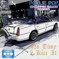 Pollie Pop, Choppin Game Radio – No Time 2 Kicc It