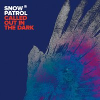 Snow Patrol – Called Out In The Dark