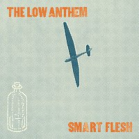 The Low Anthem – Smart Flesh