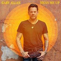 Gary Allan – Mess Me Up