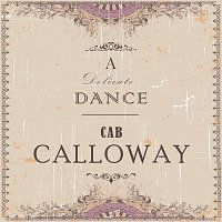 Cab Calloway – A Delicate Dance