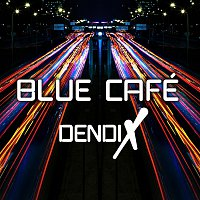 Blue Cafe – Dendix [Radio Edit]