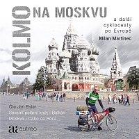 Jan Eisler – Martinec: Kolmo na Moskvu a další cyklocesty po Evropě