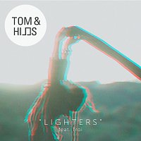 Tom & Hills, Troi – Lighters