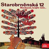 Starobrněnská 12 – Muzikanti, hrajte nám...
