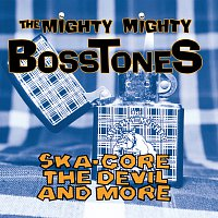 The Mighty Mighty Bosstones – Ska-Core, The Devil And More