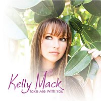 Kelly Mack – Take Me With You