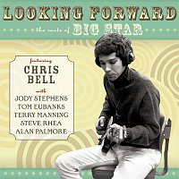 Chris Bell – Looking Forward: The Roots Of Big Star
