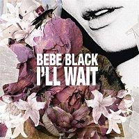 Bebe Black – I'll Wait