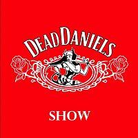 Dead Daniels – Show
