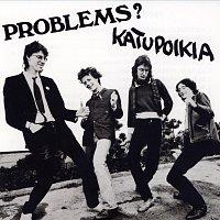 Problems? – Katupoikia