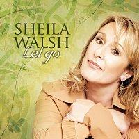 Sheila Walsh – Let Go