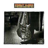Stanley Clarke – If This Bass Could Only Talk
