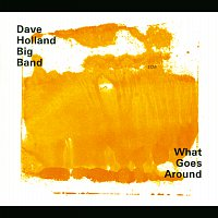 Dave Holland Big Band – What Goes Around