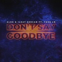 Alok & Ilkay Sencan, Tove Lo – Don't Say Goodbye