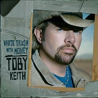 Toby Keith – White Trash With Money