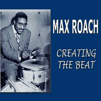 Max Roach – Creating The Beat