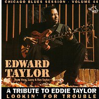 Edward Taylor – A Tribute To Eddie Taylor - Lookin' For Trouble
