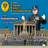 Original Tiroler Kaiserjagermusik – 35 Jahre - Von Osterreich In die Welt
