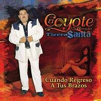 El Coyote Y Su Banda Tierra Santa – Cuando Regreso A Tus Brazos