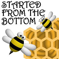 Beez & Honey – Started From The Bottom