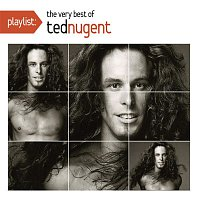 Ted Nugent – Playlist: The Very Best Of Ted Nugent