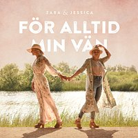 Zara & Jessica – For alltid min van