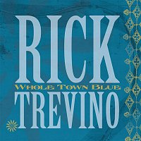Rick Trevino – Whole Town Blue