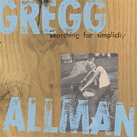 Gregg Allman – Searching For Simplicity