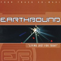 Earthbound – Living Just For Today