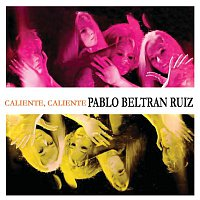 Pablo Beltran Ruiz – Caliente, Caliente