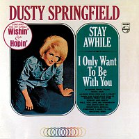 Dusty Springfield – Stay Awhile / I Only Want To Be With You