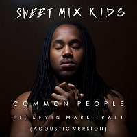 Sweet Mix Kids, Kevin Mark Trail – Common People (feat. Kevin Mark Trail) [Acoustic]