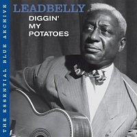 Leadbelly – The Essential Blue Archive: Diggin' My Potatoes