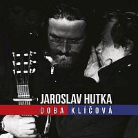 Jaroslav Hutka – Doba klíčová