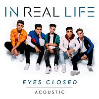 In Real Life – Eyes Closed [Acoustic]