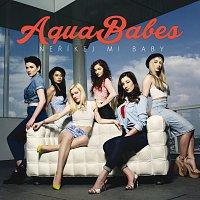 AquaBabes – Nerikej mi baby