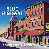 Blue Highway – Somewhere Far Away: Silver Anniversary