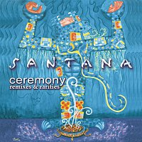 Santana – Ceremony - Remixes & Rarities